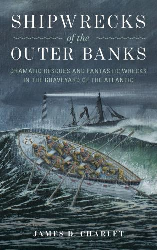 Cover image for the book Shipwrecks of the Outer Banks: Dramatic Rescues and Fantastic Wrecks in the Graveyard of the Atlantic