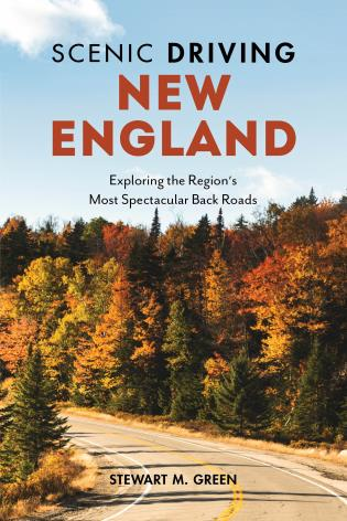 Cover image for the book Scenic Driving New England: Exploring the Region's Most Spectacular Back Roads, Fourth Edition