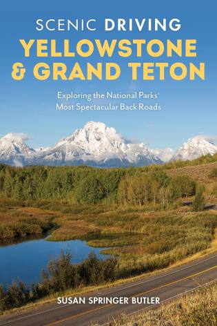 Cover image for the book Scenic Driving Yellowstone & Grand Teton: Exploring the National Parks' Most Spectacular Back Roads, Fourth Edition