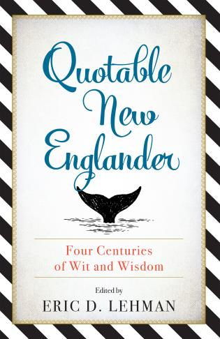 Cover image for the book Quotable New Englander: Four Centuries of Wit and Wisdom
