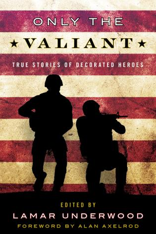 Cover image for the book Only the Valiant: True Stories of Decorated Heroes