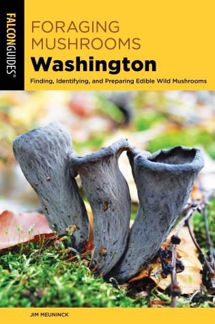Cover image for the book Foraging Mushrooms Washington: Finding, Identifying, and Preparing Edible Wild Mushrooms