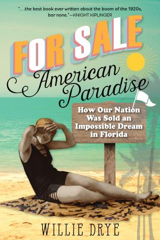 Cover image for the book For Sale -- American Paradise: How Our Nation Was Sold an Impossible Dream in Florida