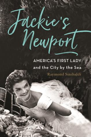 Cover image for the book Jackie's Newport: America's First Lady and the City by the Sea