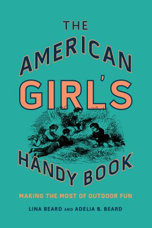 Cover image for the book The American Girl's Handy Book: Making the Most of Outdoor Fun