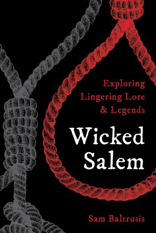 Cover image for the book Wicked Salem: Exploring Lingering Lore and Legends