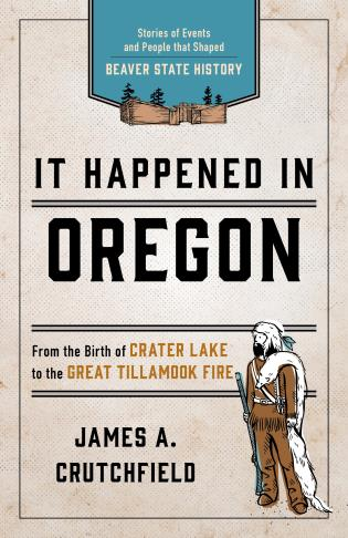 Cover image for the book It Happened In Oregon: Stories of Events and People that Shaped Beaver State History, 3rd Edition