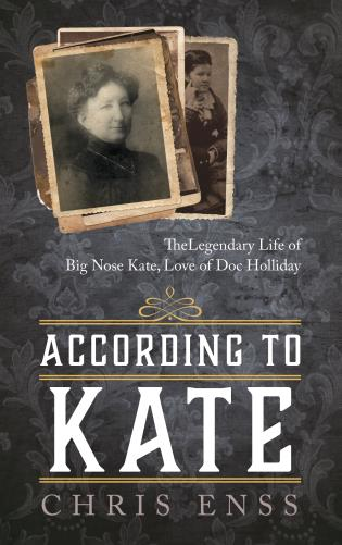 Cover image for the book According to Kate: The Legendary Life of Big Nose Kate, Love of Doc Holliday