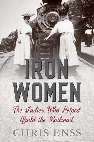 Cover image for the book Iron Women: The Ladies Who Helped Build the Railroad