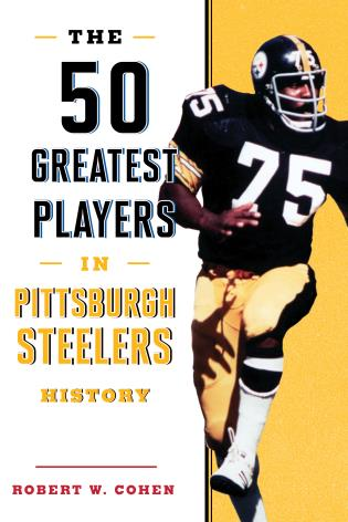 Cover image for the book The 50 Greatest Players in Pittsburgh Steelers History