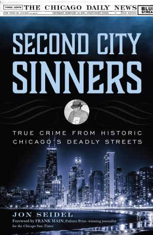 Cover image for the book Second City Sinners: True Crime from Historic Chicago's Deadly Streets