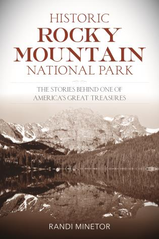 Cover image for the book Historic Rocky Mountain National Park: The Stories Behind One of America's Great Treasures