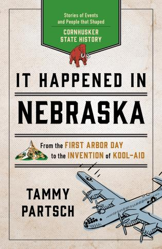 Cover image for the book It Happened in Nebraska: Stories of Events and People that Shaped Cornhusker State History, Second Edition
