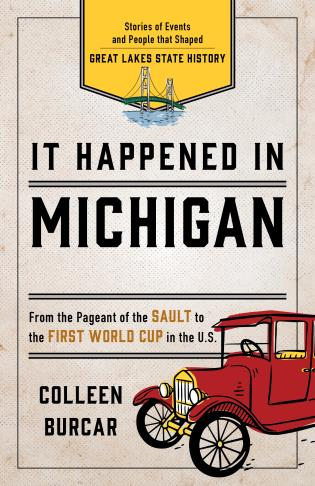 Cover image for the book It Happened in Michigan: Stories of Events and People that Shaped Great Lakes State History, Second Edition