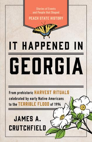 Cover image for the book It Happened in Georgia: Stories of Events and People that Shaped Peach State History, Third Edition