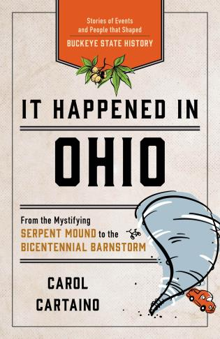 Cover image for the book It Happened in Ohio: Stories of Events and People that Shaped Buckeye State History, Second Edition