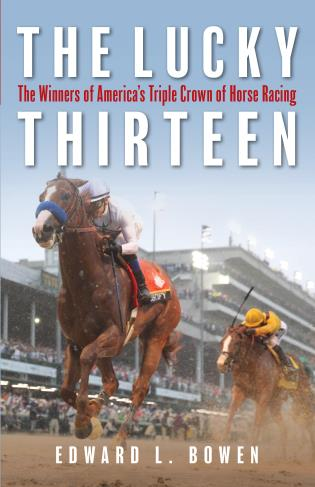 Cover image for the book The Lucky Thirteen: The Winners of America's Triple Crown of Horse Racing