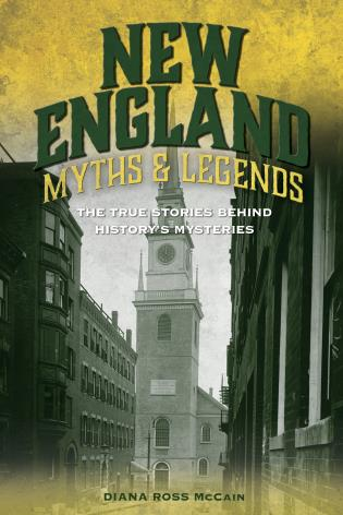 Cover image for the book New England Myths and Legends: The True Stories behind History's Mysteries, Second Edition