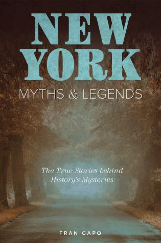 Cover image for the book New York Myths and Legends: The True Stories behind History's Mysteries, Second Edition
