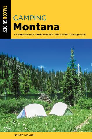 Cover image for the book Camping Montana: A Comprehensive Guide to Public Tent and RV Campgrounds, 2nd Edition