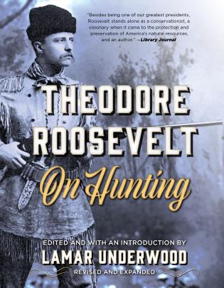 Cover image for the book Theodore Roosevelt on Hunting, Revised and Expanded, Revised and Expanded