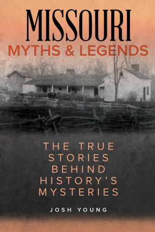 Cover image for the book Missouri Myths and Legends: The True Stories Behind History's Mysteries, Second Edition