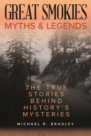 Cover image for the book Great Smokies Myths and Legends: The True Stories behind History's Mysteries