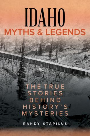 Cover image for the book Idaho Myths and Legends: The True Stories Behind History's Mysteries