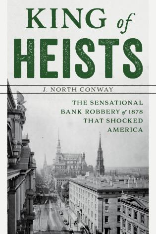 Cover image for the book King of Heists: The Sensational Bank Robbery of 1878 That Shocked America
