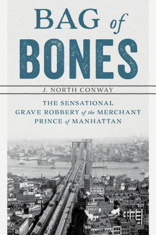 Cover image for the book Bag of Bones: The Sensational Grave Robbery Of The Merchant Prince Of Manhattan
