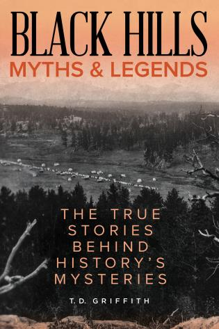 Cover image for the book Black Hills Myths and Legends: The True Stories Behind History's Mysteries
