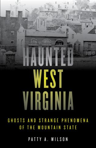 Cover image for the book Haunted West Virginia: Ghosts and Strange Phenomena of the Mountain State, Second Edition
