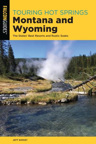 Cover image for the book Touring Hot Springs Montana and Wyoming: The States' Best Resorts and Rustic Soaks, Third Edition