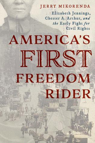 Cover image for the book America's First Freedom Rider: Elizabeth Jennings, Chester A. Arthur, and the Early Fight for Civil Rights