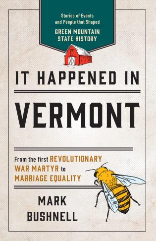 Cover image for the book It Happened in Vermont: Stories of Events and People that Shaped Green Mountain State History, Second Edition