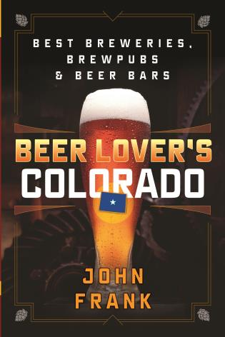 Cover image for the book Beer Lover's Colorado: Best Breweries, Brewpubs and Beer Bars, Second Edition
