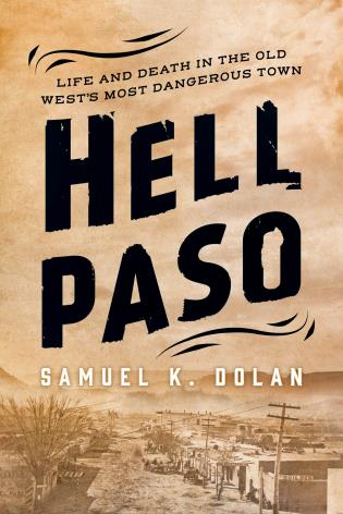 Cover image for the book Hell Paso: Life and Death in the Old West's Most Dangerous Town