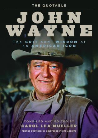 Cover image for the book The Quotable John Wayne: The Grit and Wisdom of an American Icon