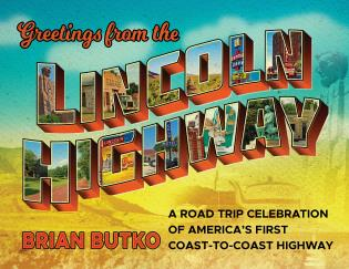 Cover image for the book Greetings from the Lincoln Highway: A Road Trip Celebration of America's First Coast-to-Coast Highway