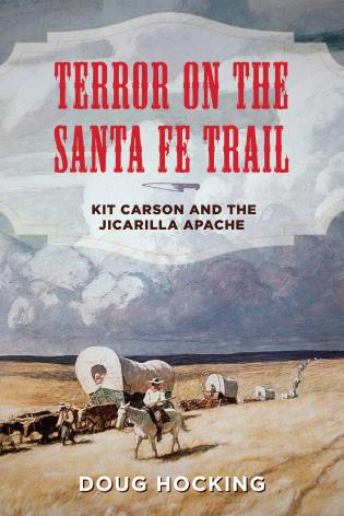 Cover image for the book Terror on the Santa Fe Trail: Kit Carson and the Jicarilla Apache