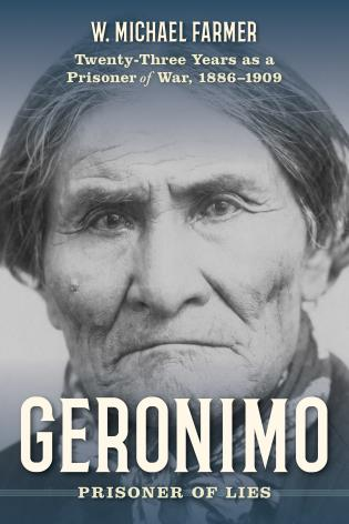 Cover image for the book Geronimo: Prisoner of Lies: Twenty-Three Years as a Prisoner of War, 1886-1909