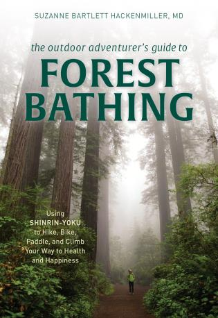 Cover image for the book The Outdoor Adventurer's Guide to Forest Bathing: Using Shinrin-Yoku to Hike, Bike, Paddle, and Climb Your Way to Health and Happiness
