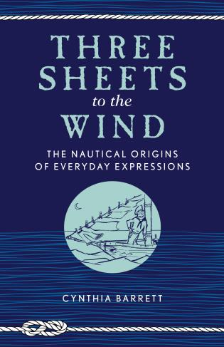 Cover image for the book Three Sheets to the Wind: The Nautical Origins of Everyday Expressions