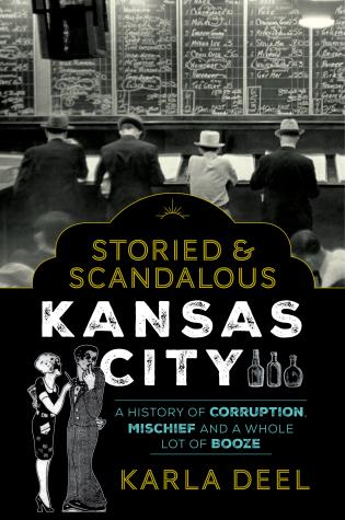 Cover image for the book Storied & Scandalous Kansas City: A History of Corruption, Mischief and a Whole Lot of Booze