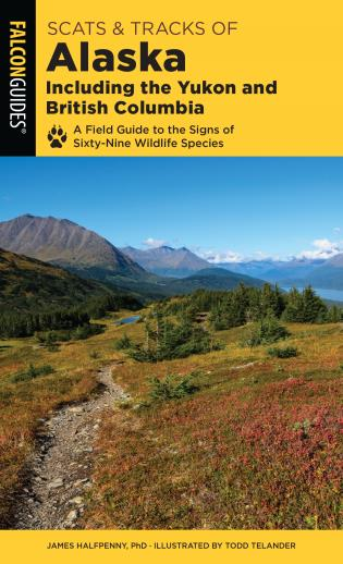 Cover image for the book Scats and Tracks of Alaska Including the Yukon and British Columbia: A Field Guide To The Signs Of Sixty-Nine Wildlife Species, Second Edition