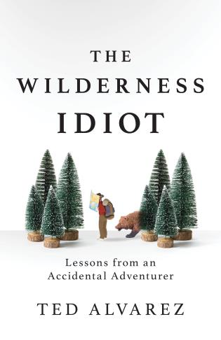 Cover image for the book The Wilderness Idiot: Lessons from an Accidental Adventurer