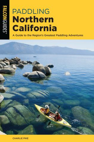 Cover image for the book Paddling Northern California: A Guide To The Region's Greatest Paddling Adventures, Third Edition