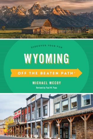 Cover image for the book Wyoming Off the Beaten Path®: Discover Your Fun, Eighth Edition