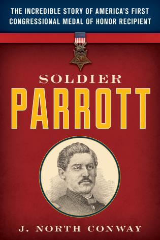 Cover image for the book Soldier Parrott: The Incredible Story of America's First Congressional Medal of Honor Recipient