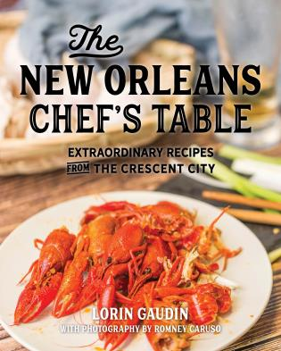 Cover image for the book The New Orleans Chef's Table: Extraordinary Recipes From The Crescent City, 2nd Edition